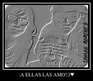 .A ELLAS LAS AMO!:3♥