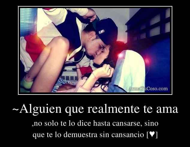 ~Alguien que realmente te ama