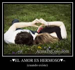 ~♥EL AMOR ES HERMOSO♥~