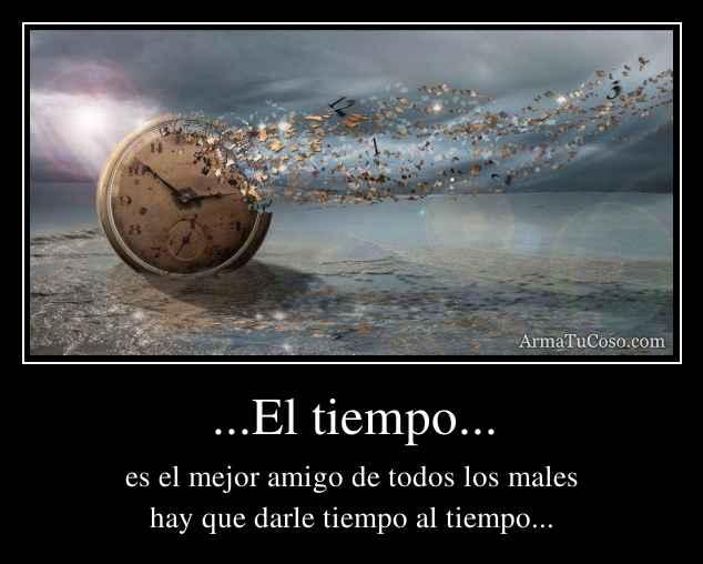 ...El tiempo...