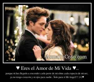 ♥ Eres el Amor de Mi Vida ♥..