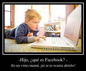-Hijo, ¿qué es Facebook? -