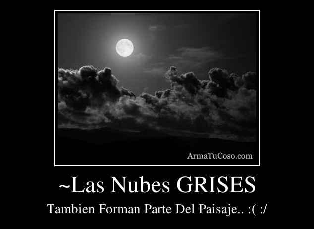 ~Las Nubes GRISES