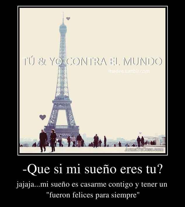 -Que si mi sueño eres tu?