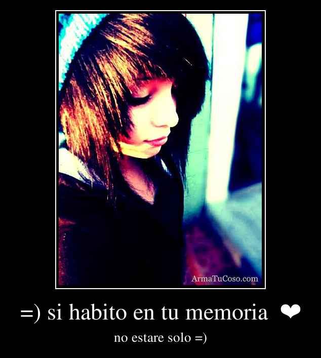 =) si habito en tu memoria  ❤
