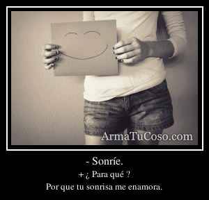 - Sonríe.