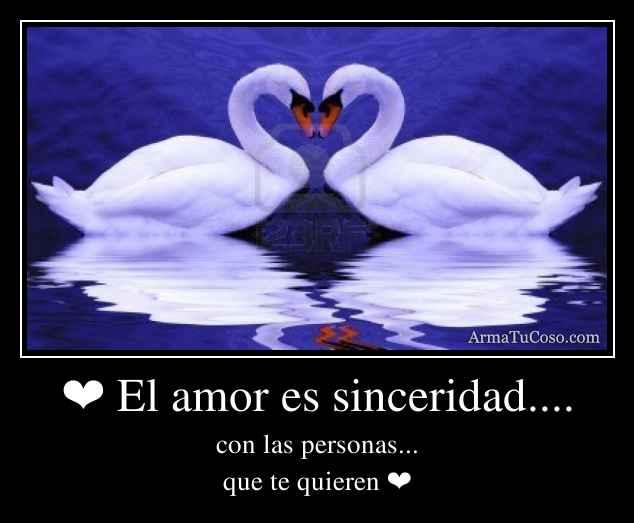 ❤ El amor es sinceridad....