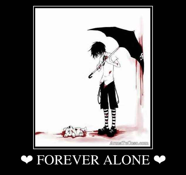 ❤ FOREVER ALONE ❤