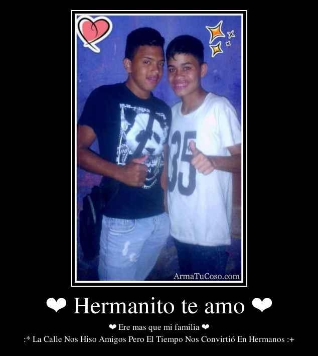 ❤ Hermanito te amo ❤