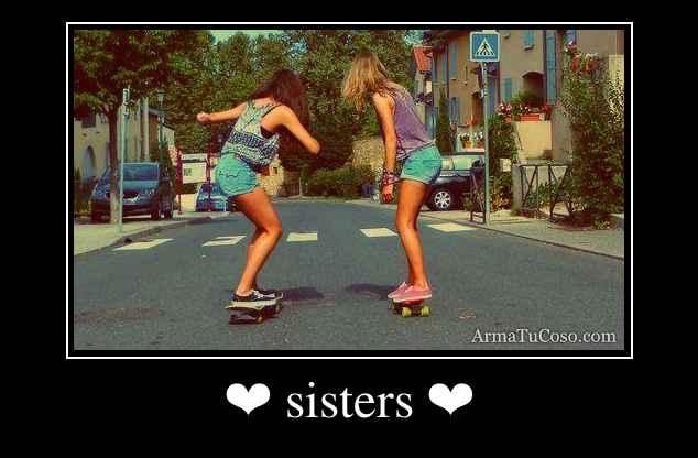 ❤ sisters ❤