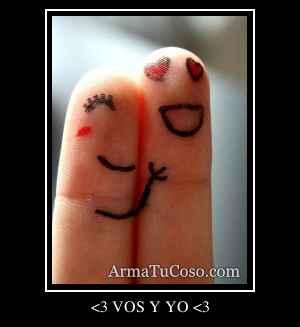 <3 VOS Y YO <3