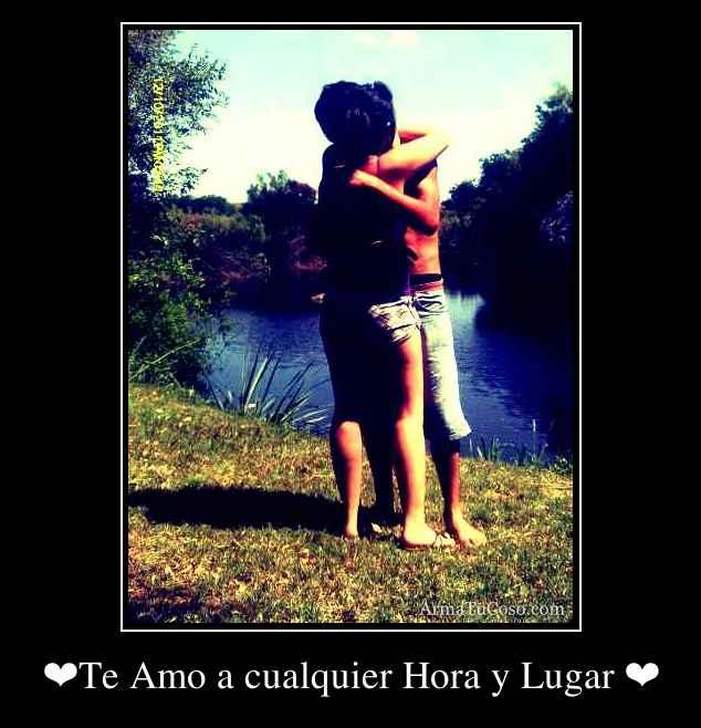 ❤Te Amo a cualquier Hora y Lugar ❤