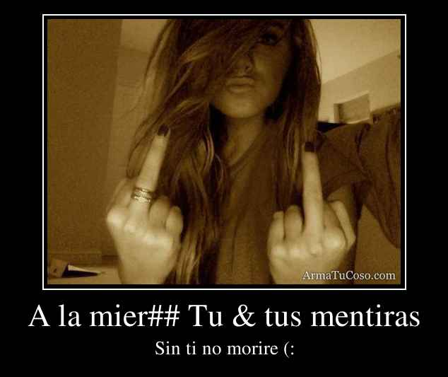 A la mier## Tu & tus mentiras