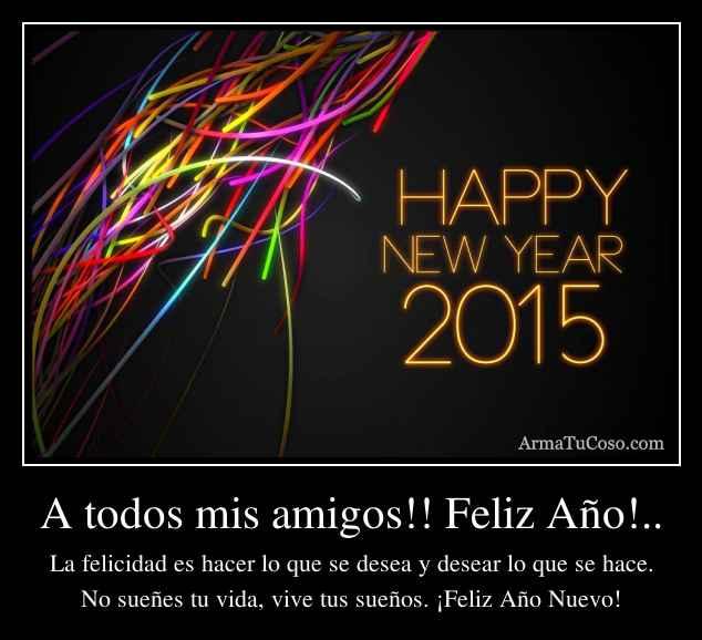 A todos mis amigos!! Feliz Año!..