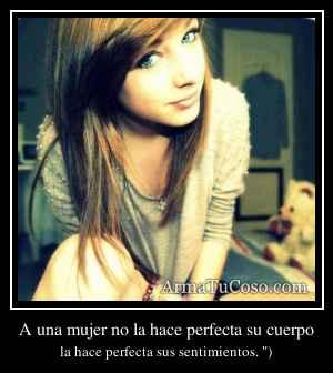 A una mujer no la hace perfecta su cuerpo