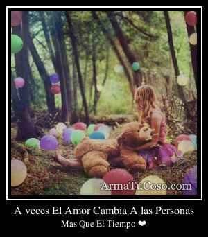 A veces El Amor Cambia A las Personas