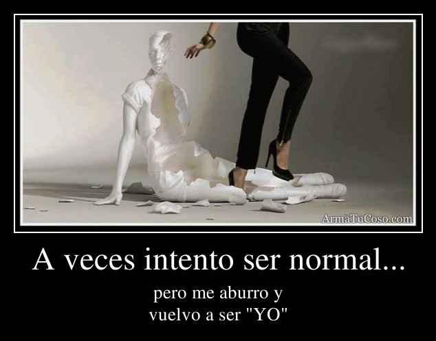 A veces intento ser normal...
