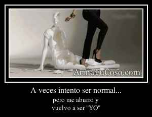 A veces intento ser normal...