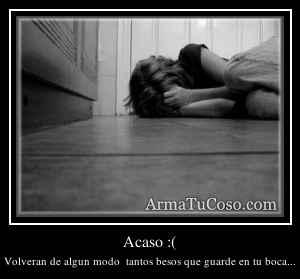 Acaso :(
