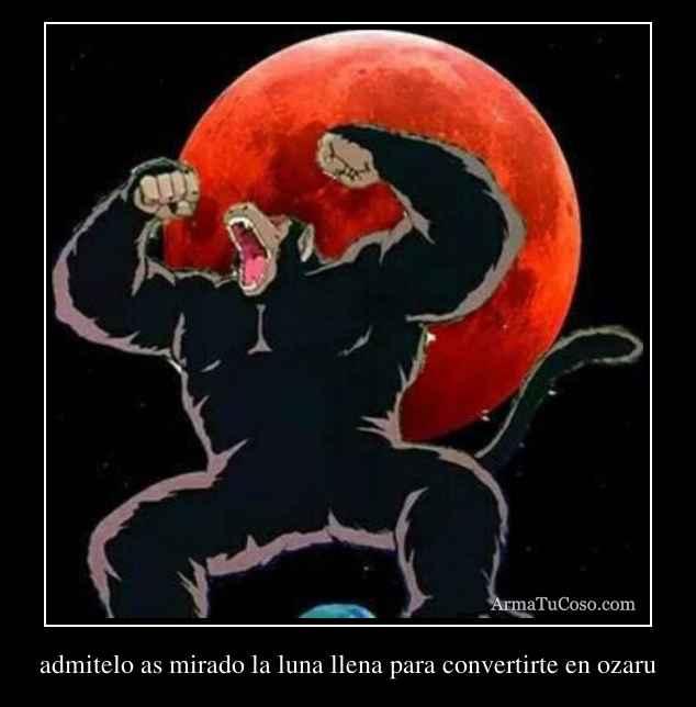 admitelo as mirado la luna llena para convertirte en ozaru