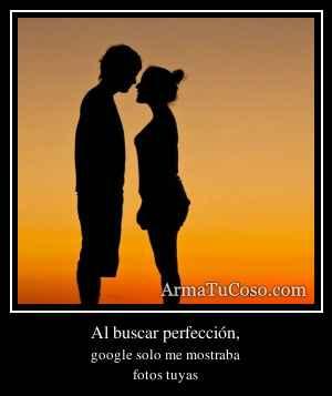 Al buscar perfección,