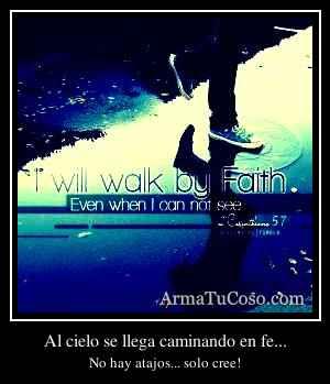Al cielo se llega caminando en fe...