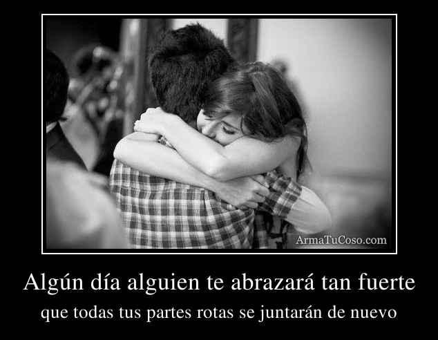 Algún día alguien te abrazará tan fuerte