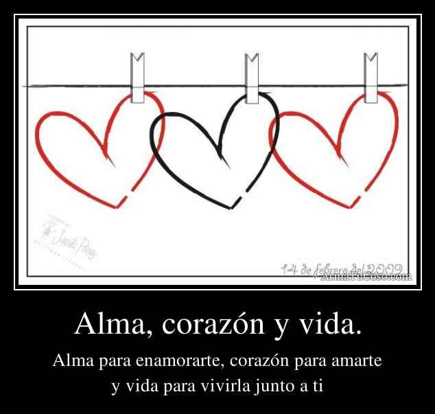 Alma, corazón y vida.