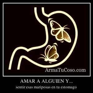 AMAR A ALGUIEN Y...