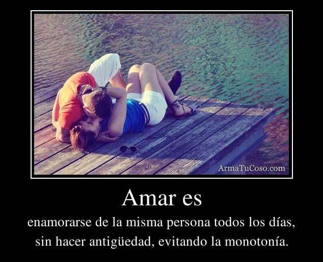 Amar es