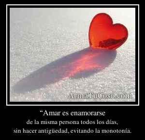 """""""Amar es enamorarse"""