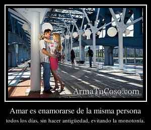 Amar es enamorarse de la misma persona