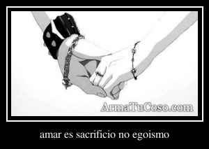 amar es sacrificio no egoismo