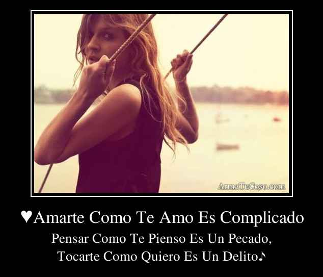 ♥Amarte Como Te Amo Es Complicado