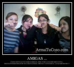 AMIGAS ...