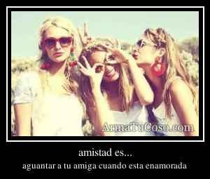 amistad es...