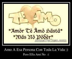 Amo A Esa Persona Con Toda La Vida :)