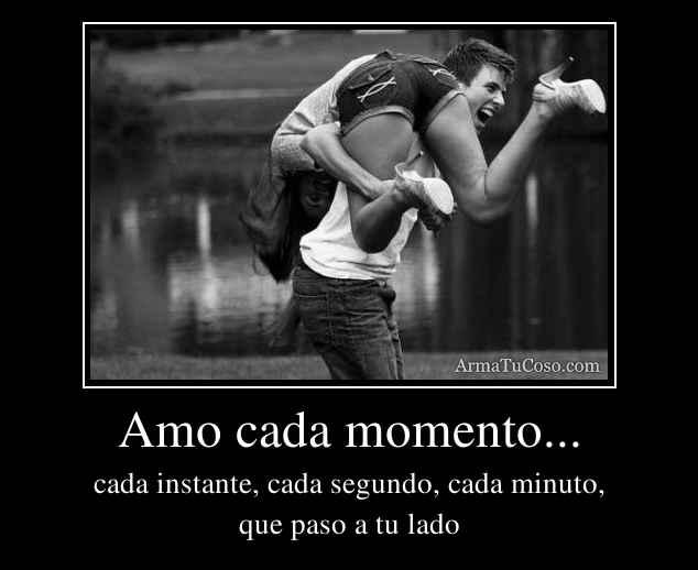 Amo cada momento...