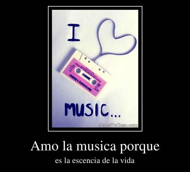Amo la musica porque