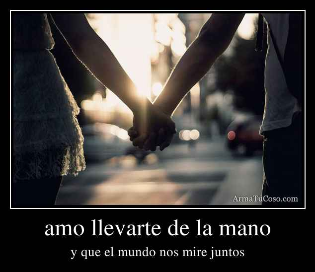 amo llevarte de la mano