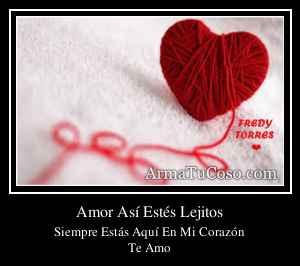 Amor Así Estés Lejitos
