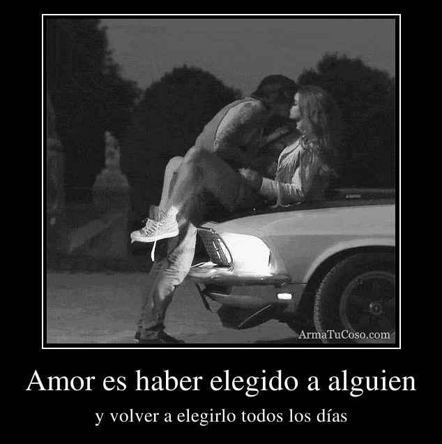 Amor es haber elegido a alguien