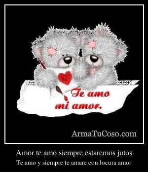 Amor te amo siempre estaremos jutos