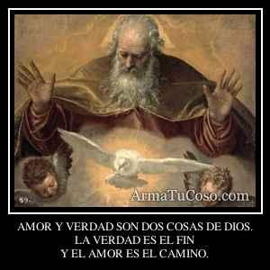 AMOR Y VERDAD SON DOS COSAS DE DIOS.