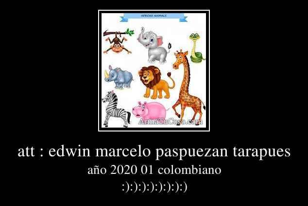 att : edwin marcelo paspuezan tarapues