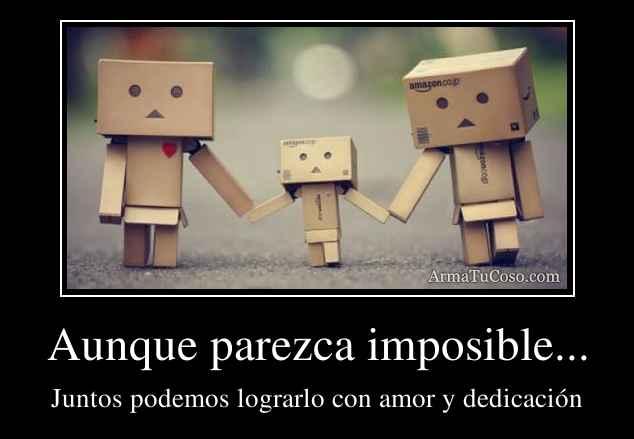 Aunque parezca imposible...
