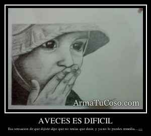 AVECES ES DIFICIL