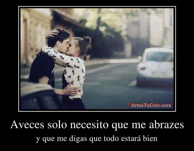 Aveces solo necesito que me abrazes