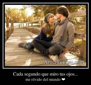 Cada segundo que miro tus ojos...