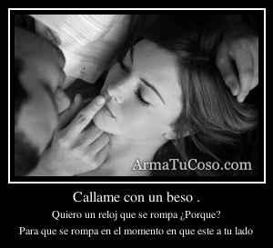 Callame con un beso .